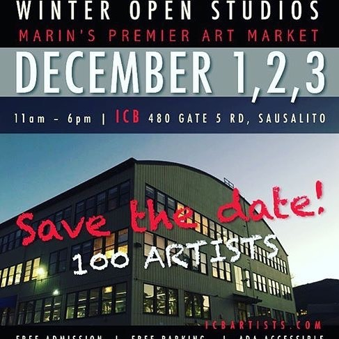 Save the date for Winter Open Studios at the ICB in Sausalito. 3 days and fun opening night event to enjoy art and visit artist studios. 480 Gate 5 Road Sausalito Ca. 94965 My studio is 275. See y'all on the 1st