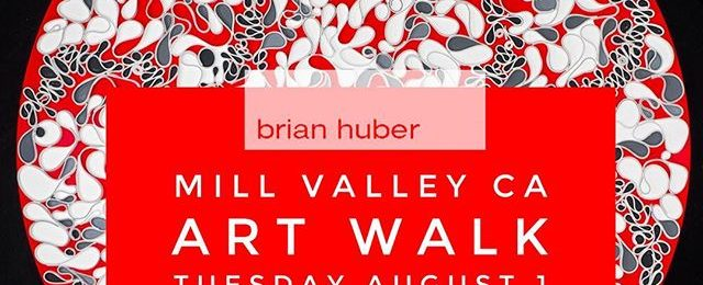 You are invited. First Tuesday Mill Valley CA. Art Walk 5:30 to 8:00 pm Tuesday August 1st Great art filled night to spend time is one of the most charming small towns north of the Golden Gate Bridge. Brian Huber Art at Branded Boutique 118 Throckmorton St. Mill Valley CA 94941 Hope to see y'all there Tuesday night . .